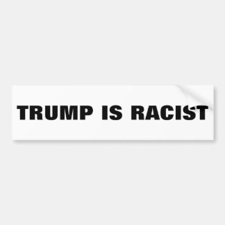 Trump Is Racist Bumper Sticker