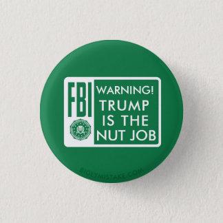 TRUMP IS THE NUT JOB 3 CM ROUND BADGE