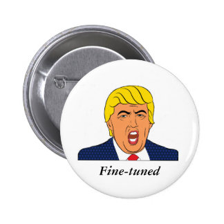 Trump: Like a fine-tuned machine 6 Cm Round Badge
