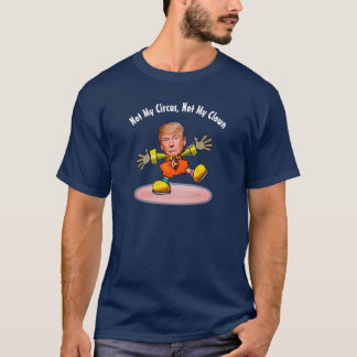 "Trump: ""Not My Circus, Not My Clown"" T-Shirt"