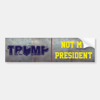 Trump. Not My President Bumper Sticker