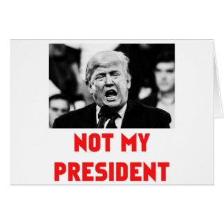 TRUMP NOT MY PRESIDENT CARD