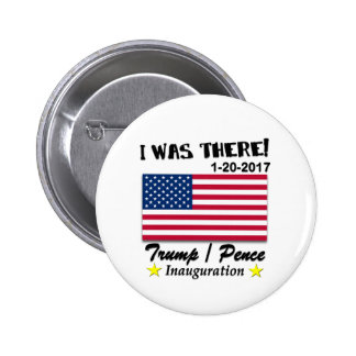 Trump Pence 2017 I Was There Button