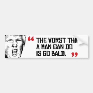 Trump Quote - The worst thing a man can do is go b Bumper Sticker