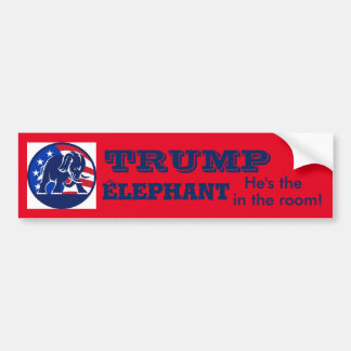 TRUMP the Elephant in the room! Bumper Sticker