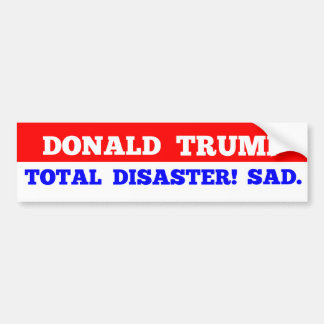 TRUMP = Total Disaster! Sad. Bumper Sticker