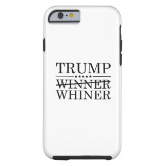 Trump Winner Whiner Tough iPhone 6 Case