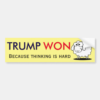 """Trump Won - because thinking is hard!"" with sheep Bumper Sticker"