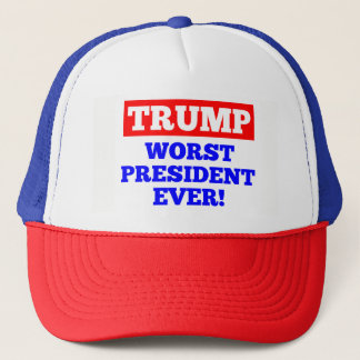 TRUMP Worst President Ever! Trucker Hat