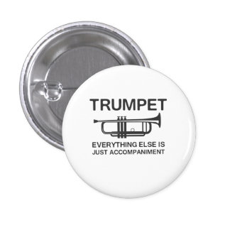 Trumpet…Everything Else Is Just an Accompaniment 3 Cm Round Badge