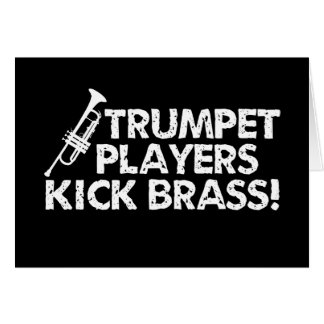 Trumpet Players Kick Brass! Card