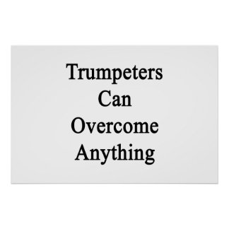 Trumpeters Can Overcome Anything Posters