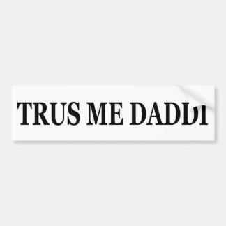 """""""TRUS ME DADDI"""" Drake Bumper Sticker"""