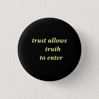 trust allows  truth  to enter 3 cm round badge