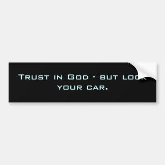 Trust in God - but lock your car. Bumper Sticker