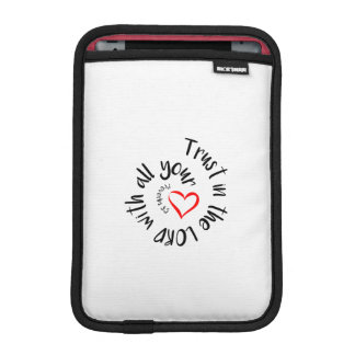 Trust In The LORD With All Your Heart iPad Mini Sleeve