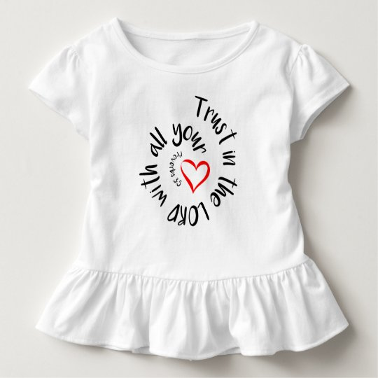 Trust In The LORD With All Your Heart Toddler T-Shirt