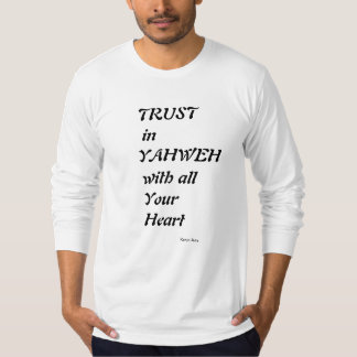 Trust in Yahweh with all your heart T-Shirt