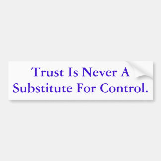 Trust Is Never A Substitute For Control Bumper Sticker