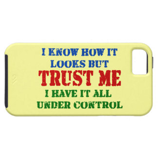 Trust Me -- All Under Control iPhone 5 Case