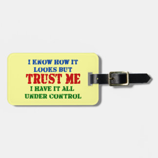 Trust Me -- All Under Control Luggage Tag