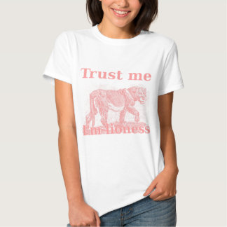 Trust me. I am a lioness. Tees