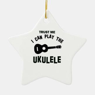 Trust me I can play the ukulele Ceramic Ornament