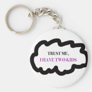 Trust Me, I Have Two Kids Key Ring
