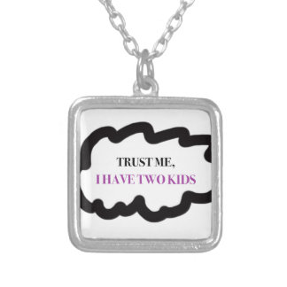 Trust Me, I Have Two Kids Silver Plated Necklace