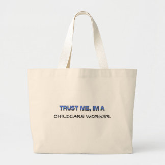 Trust Me I m a Childcare Worker Tote Bags