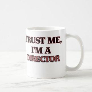 Trust Me I m A DIRECTOR Mug