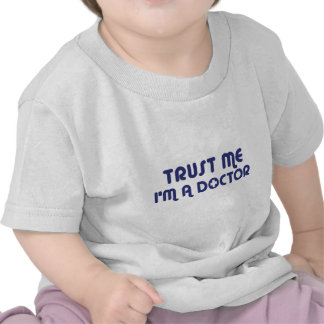 Trust Me I m a Doctor Tees