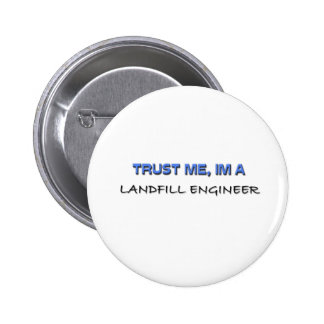 Trust Me I m a Landfill Engineer Button