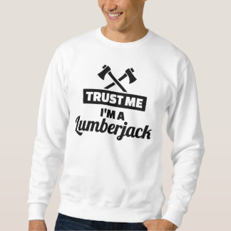 Trust me I'm a lumberjack Sweatshirt