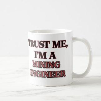 Trust Me I m A MINING ENGINEER Mug