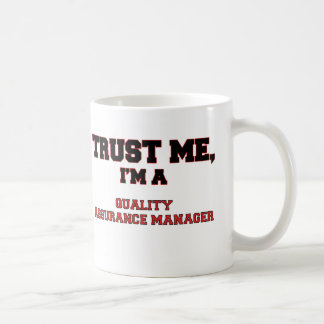 Trust Me I m a My Quality Assurance Manager Mug