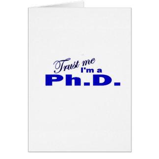 Trust Me I m a Ph D Greeting Card