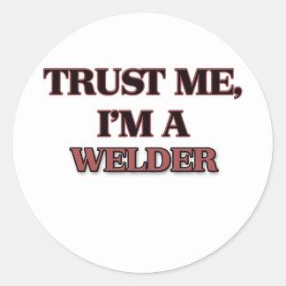 Trust Me I m A WELDER Round Sticker
