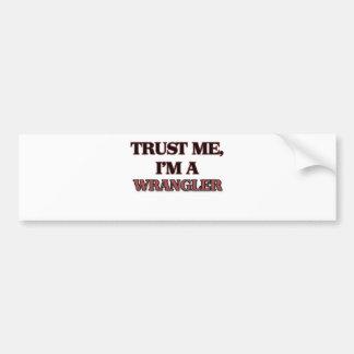 Trust Me I m A WRANGLER Bumper Stickers