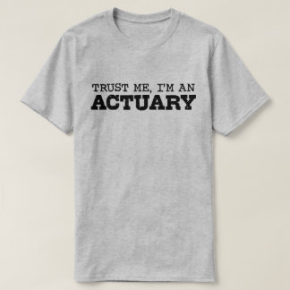 Trust Me I'm An Actuary T-Shirt
