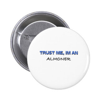 Trust Me I m an Almoner Pins