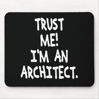 TRUST ME I M AN ARCHITECT MOUSE PADS