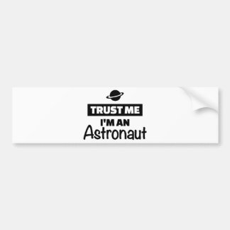 Trust me I'm an Astronaut Bumper Sticker