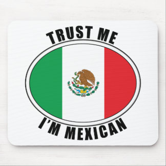 Trust Me I m Mexican Mouse Pad