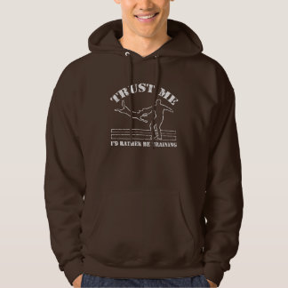Trust Me, I'd rather be training hoodie