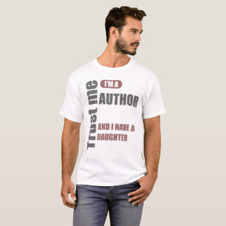 trust me i'm a author and i have a daughter T-Shirt