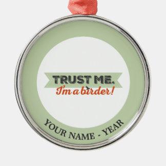 Trust me. I'm a Birder! Ribbon Silver-Colored Round Decoration