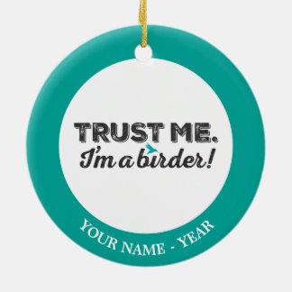 Trust me. I'm a Birder! Round Ceramic Decoration