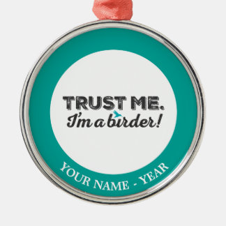 Trust me. I'm a Birder! Silver-Colored Round Decoration
