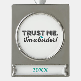 Trust me. I'm a Birder! Silver Plated Banner Ornament